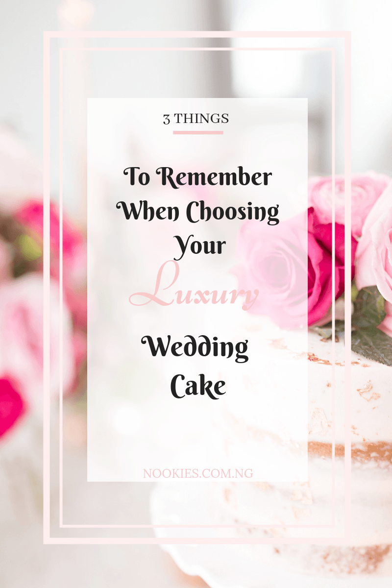 3 Things To Remember When Choosing Your Luxury Wedding Cake
